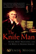 The Knife Man: Blood, Body Snatching, and the Birth of Modern Surgery (Paperback)