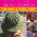 Get Your Crochet On!: Hip Hats & Cool Caps (Paperback)