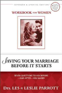Saving Your Marriage Before It Starts: Workbook for Women: Seven Questions to Ask Before-and After-you Marry (Paperback)