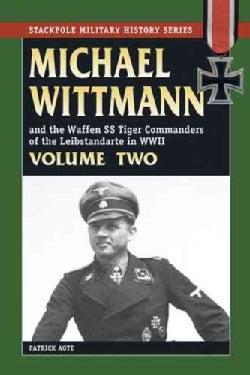 Michael Wittman And the Waffen SS Tiger Commanders of the Leibstandarte in World War II (Paperback)
