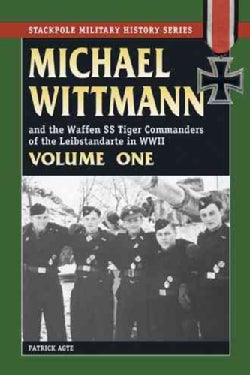 Michael Wittmann and The Waffen SS Tiger Commanders of the Leibstandarte in World War II (Paperback)