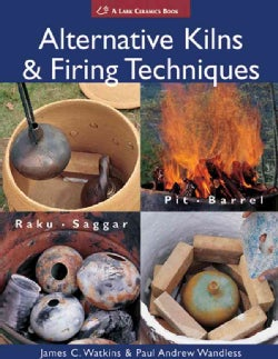 Alternative Kilns & Firing Techniques: Raku, Saggar, Pit, Barrel (Paperback)