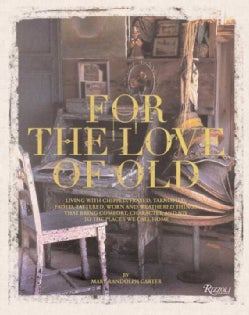 For the Love of Old: Living With Chipped, Frayed, Tarnished, Faded, Tattered, Worn, and Weathered Things That Bri... (Hardcover)