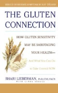 The Gluten Connection: How Gluten Sensitivity May Be Sabotaging Your Health-and What You Can Do to Take Control Now (Paperback)
