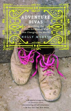 Adventure Divas: Searching the Globe for Women Who Are Changing the World (Paperback)