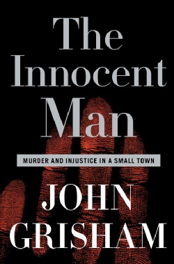 The Innocent Man: Murder and Injustice in a Small Town (Hardcover)