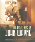 The Lost Films of John Wayne (Paperback)