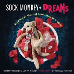 Sock Monkey Dreams: Daily Life at the Red Heel Monkey Shelter (Hardcover)