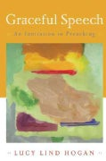 Graceful Speech: An Invitation to Preaching (Paperback)