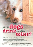 Why Do Dogs Drink Out of the Toilet?: 101 of the Most Perplexing Questions Answered About Canine Conundrums, Medi... (Paperback)