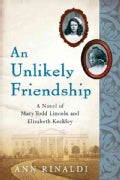 An Unlikely Friendship: A Novel of Mary Todd Lincoln And Elizabeth Keckley (Hardcover)