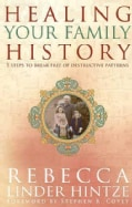 Healing Your Family History: 5 Steps to Break Free of Destructive Patterns (Paperback)