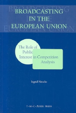 Broadcasting in the European Union: The Role of Public Interest in Competition Analysis (Paperback)