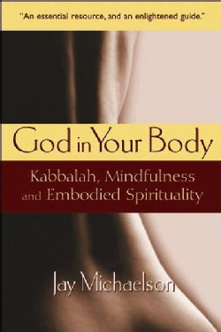 God in Your Body: Kabbalah, Mindfulness and Embodied Spiritual Practice (Paperback)