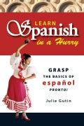 Learn Spanish in a Hurry: Grasp the Basics of Espanol Pronto! (Paperback)