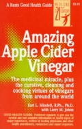 Amazing Apple Cider Vinegar: The Medicinal Miracle, Plus the Curative, Cleaning and Cooking Virtues of Vinegars f... (Paperback)