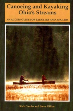 Canoeing and Kayaking Ohio's Streams: An Access Guide for Paddlers and Anglers (Paperback)