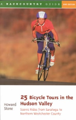 25 Bicycle Tours in the Hudson Valley: Scenic Rides from Saratoga to Northern Westchester County (Paperback)