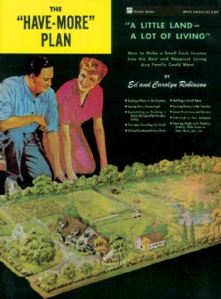 """The """"Have-more"""" Plan: A Little Land - a Lot of Living: How to Make a Small Cash Income into the Best and Happiest... (Paperback)"""