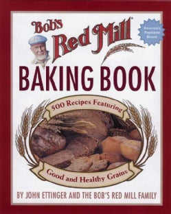 Bob's Red Mill Baking Book: More Than 400 Recipes Featuring Whole & Healthy Grains (Hardcover)