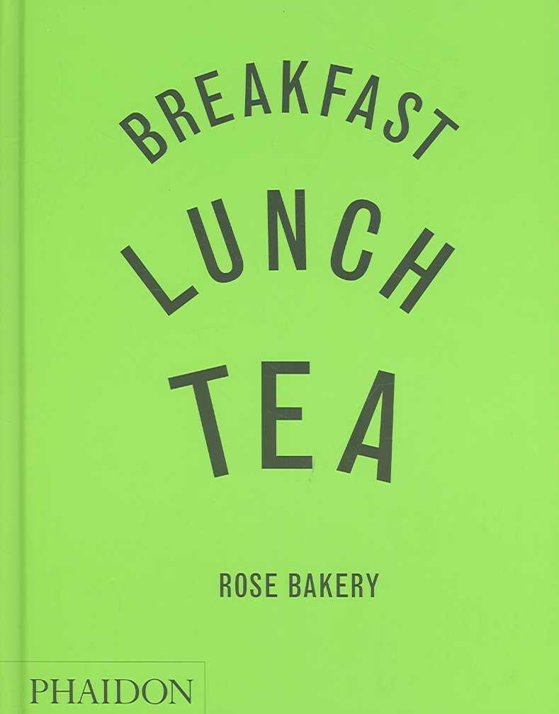 Breakfast, Lunch, Tea: Rose Bakery (Hardcover)