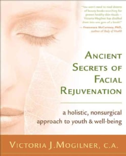 Ancient Secrets of Facial Rejuvenation: A Non-surgical Approach to Youth And Well-being (Paperback)