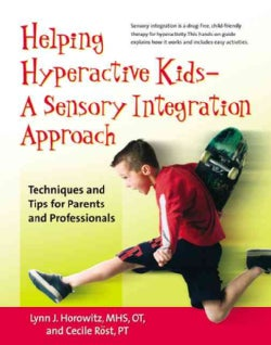 Helping Hyperactive Kids - a Sensory Integration Approach: Techniques And Tips for Parents And Professionals (Paperback)