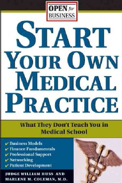 Start Your Own Medical Practice: A Guide to All the Things They Don't Teach You in Medical School About Starting ... (Paperback)