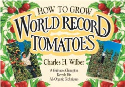 How to Grow World Record Tomatoes: A Guiness Champion Reveals His All-Organic Techniques (Paperback)