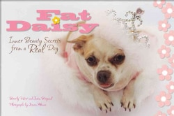 Fat Daisy: Inner Beauty Secrets from a Real Dog (Hardcover)