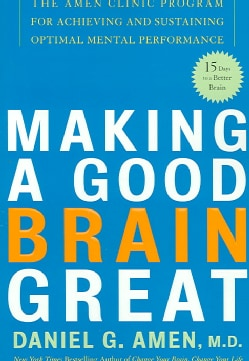 Making a Good Brain Great: The Amen Clinic Program for Achieving And Sustaining Optimal Mental Performance (Paperback)