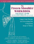 The Frozen Shoulder Workbook: Trigger Point Therapy for Overcoming Pain & Regaining Range of Motion (Paperback)