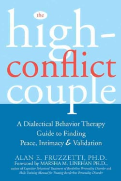 The High Conflict Couple: A Dialectical Behavior Therapy Guide to Finding Peace, Intimacy, & Validation (Paperback)