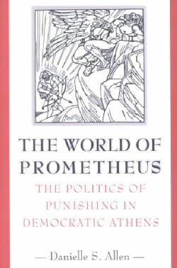 The World of Prometheus: The Politics of Punishing in Democratic Athens (Paperback)