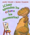 Como Aprenden Los Dinosaurios Los Colores? / How Do Dinosaurs Learn Their Colors? (Board book)