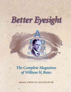 Better Eyesight: The Complete Magazines of William H. Bates (Paperback)