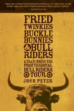 Fried Twinkies, Buckle Bunnies, & Bull Riders: A Year Inside the Professional Bull Riders Tour (Paperback)