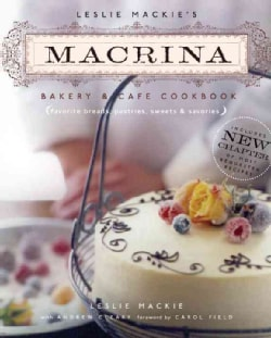 Leslie Mackie's Macrina Bakery & Cafe Cookbook: Favorite Breads, Pastries, Sweets & Savories (Paperback)