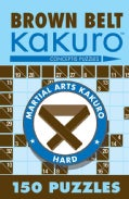 Brown Belt Kakuro: 150 Puzzles (Paperback)