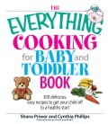 The Everything Cooking for Baby And Toddler Book: 300 Delicious, Easy Recipes to Get Your Child Off to a Healthy ... (Paperback)