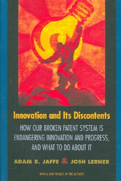 Innovation and Its Discontents: How Our Broken Patent System Is Endangering Innovation and Progress, and What to ... (Paperback)