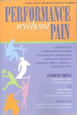 Performance Without Pain: A Step-by-step Nutritional Program for Healing Pain, Inflammation And Chronic Ailments ... (Paperback)