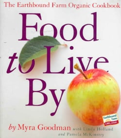 Food to Live by: The Earthbound Farm Organic Cookbook (Paperback)