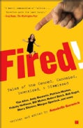 Fired!: Tales of the Canned, Canceled, Downsized, and Dismissed (Paperback)