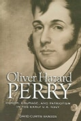 Oliver Hazard Perry: Honor, Courage, and Patriotism in the Early U.s. Navy (Hardcover)
