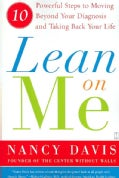 Lean on Me: Ten Powerful Steps to Moving Beyond Your Diagnosis and Taking Back Your Life (Paperback)