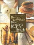 Bernard Clayton's New Complete Book of Breads (Paperback)