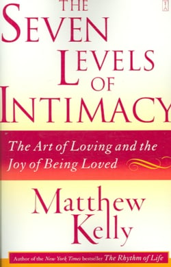 The Seven Levels of Intimacy: The Art of Loving And the Joy of Being Loved (Paperback)