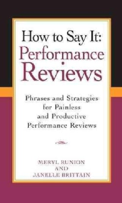 How to Say It Performance Reviews: Phrases And Strategies for Painless And Productive Performance Reviews (Paperback)