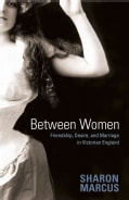 Between Women: Friendship, Desire, and Marriage in Victorian England (Paperback)